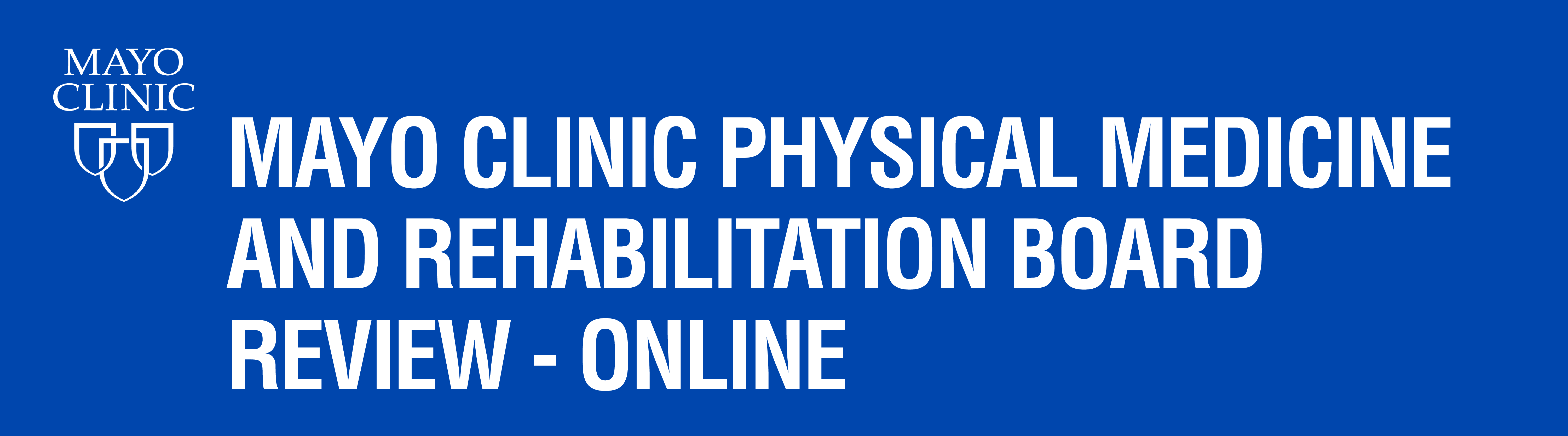 Mayo Clinic Physical Medicine and Rehabilitation Board Review - Online